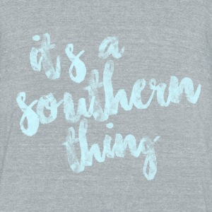 It's a southern thing T-Shirts - Unisex Tri-Blend T-Shirt by American Apparel