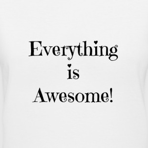 Everything is Awesome T-Shirt - Women's V-Neck T-Shirt