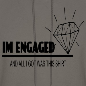 Engaged and all I Got was this shirt Hoodies - Men's Hoodie