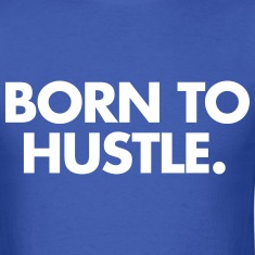 Born to hustle T-Shirts