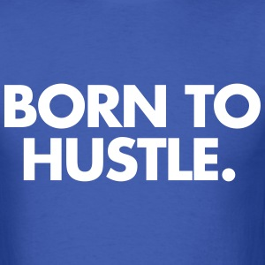Born to hustle T-Shirts - Men's T-Shirt