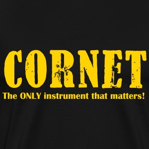 Cornet The Only instrument that matters! - Men's Premium T-Shirt