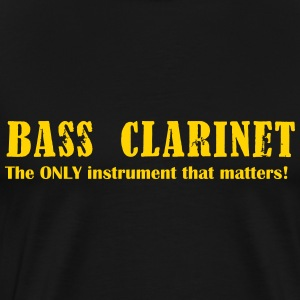 Bass Clarinet, The ONLY instrument that matters! - Men's Premium T-Shirt
