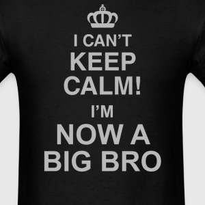 I Can't Keep Calm! I'm Now A Big Bro - Men's T-Shirt