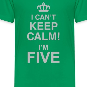 I Can't Keep Calm! I'm Five - Toddler Premium T-Shirt