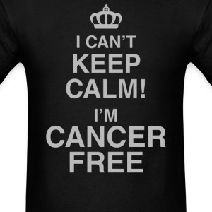 I Can't Keep Calm! I'm Cancer Free - Men's T-Shirt