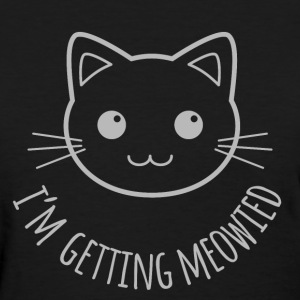 I'm Getting Meowied - Women's T-Shirt