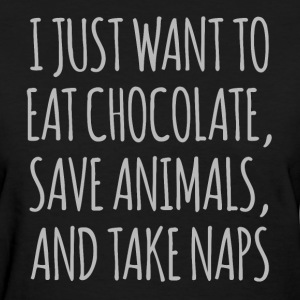 I Just Want To Eat Chocolate Save Animals - Women's T-Shirt
