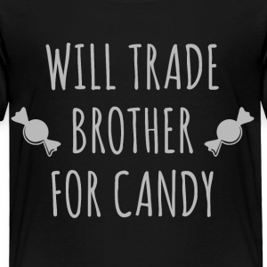 Will Trade Brother For Candy - Toddler Premium T-Shirt