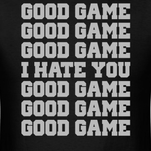 Good Game I Hate You - Men's T-Shirt