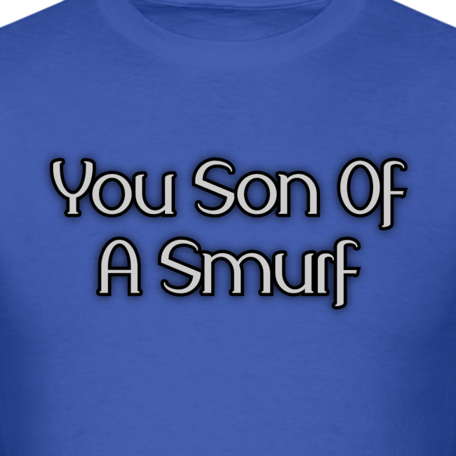 You Son Of A Smurf (Guys)