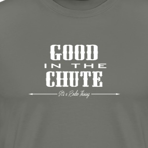 GOOD in the CHUTE..wh T-Shirts - Men's Premium T-Shirt