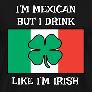 Men's Tee - Drink Like Irish Mexican - Men's Premium T-Shirt