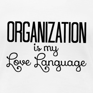 Organization is My Love Language Women's T-Shirts - Women's Premium T-Shirt