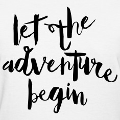 Let The Adventure Begin Women's T-Shirts