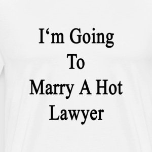 im_going_to_marry_a_hot_lawyer T-Shirts - Men's Premium T-Shirt