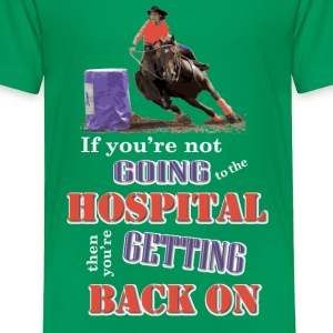 Barrel Racer: Going to the hospital Baby & Toddler Shirts - Toddler Premium T-Shirt
