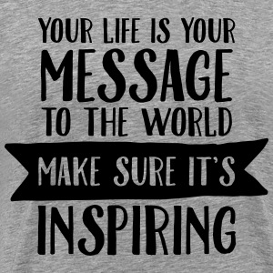 Your Life Is Your Message... T-Shirts - Men's Premium T-Shirt