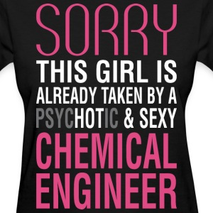 Girl Already Taken By Psychotic Chemical Engineer - Women's T-Shirt