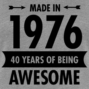 Made In 1976 - 40 Years Of Being Awesome Women's T-Shirts - Women's Premium T-Shirt