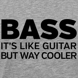 Bass - It's Like Guitar But Way Cooler T-Shirts - Men's Premium T-Shirt
