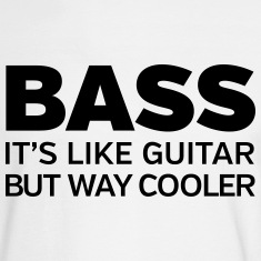 Bass - It's Like Guitar But Way Cooler Long Sleeve Shirts