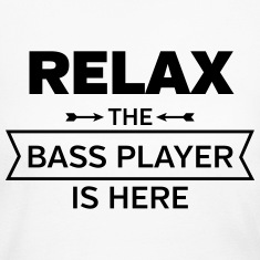 Relax - The Bass Player Is Here Long Sleeve Shirts