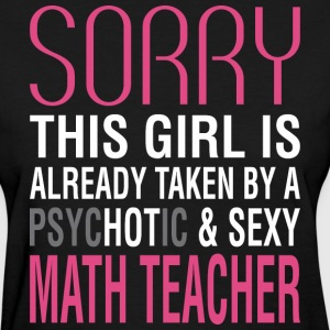 Girl Is Already Taken By Psychotic Math Teacher - Women's T-Shirt