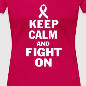 KEEP CALM AND FIGHT ON - Women's Premium T-Shirt