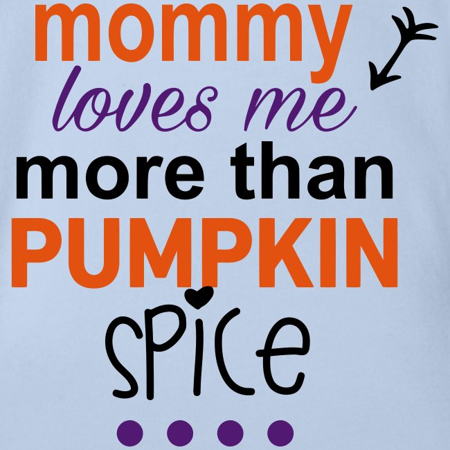 Mommy loves me more than Pumpkin Spice