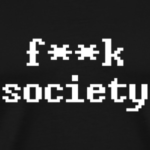 f**k Society - Men's Premium T-Shirt