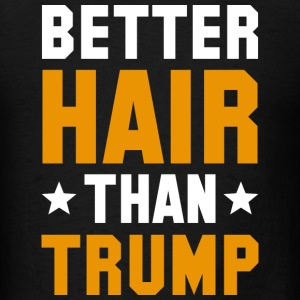 Better Hair Than Trump - Men's T-Shirt