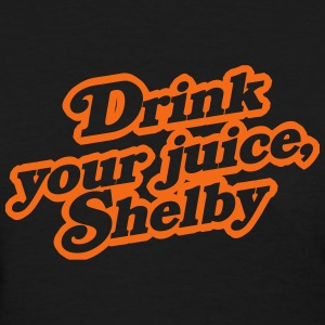 Drink Your Juice, Shelby Women's T-Shirts - Women's T-Shirt