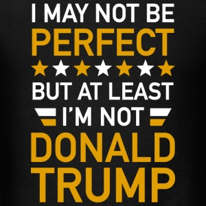 At Least I'm Not Donald Trump - Men's T-Shirt