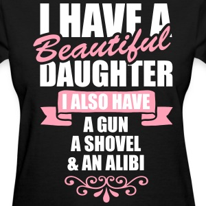 I Have A Beautiful Daughter I Also Have A Gun.... Women's T-Shirts - Women's T-Shirt