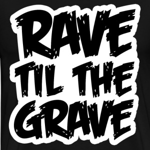 Rave Til The Grave - Men's Premium T-Shirt