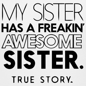 MY SISTER HAS A FREAKIN AWESOME SISTER Women's T-Shirts - Women's V-Neck T-Shirt