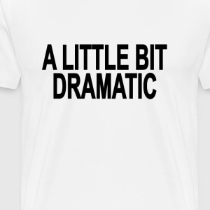 a_little_bit_dramatic - Men's Premium T-Shirt