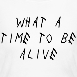 What A Time To Be Alive Shirt Long Sleeve Shirts - Women's Long Sleeve Jersey T-Shirt
