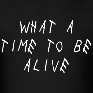 What A Time To Be Alive Shirt T-Shirts - Men's T-Shirt