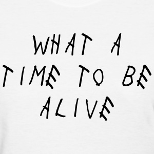 What A Time To Be Alive Shirt Women's T-Shirts - Women's T-Shirt