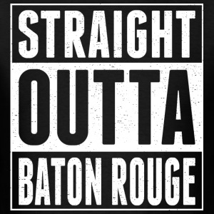Straight Outta Baton Rouge - Men's T-Shirt