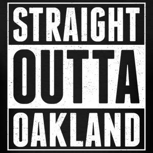 Straight Outta Oakland - Men's T-Shirt