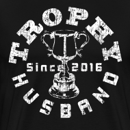 Design ~ Trophy Husband Since 2016 Dark T-shirt
