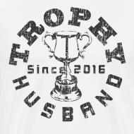 Design ~ Trophy Husband Since 2016 T-shirt