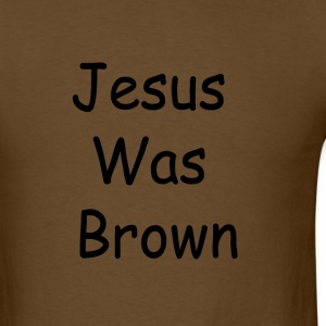 Jesus Was Brown - Men's T-Shirt