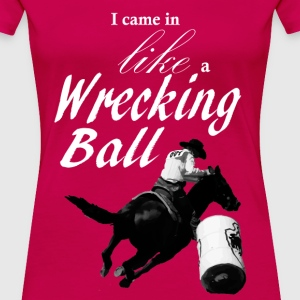 I came in like a wrecking ball Women's T-Shirts - Women's Premium T-Shirt