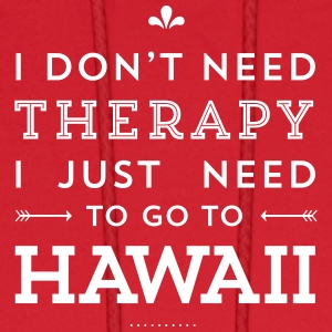 I don't need therapy – I just need to go to Hawaii Hoodies - Men's Hoodie