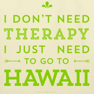 I don't need therapy – I just need to go to Hawaii Bags & backpacks - Eco-Friendly Cotton Tote