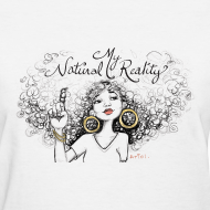 Design ~ My Natural Reality T-shirt